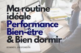 Ma routine idéale - performance, bien-être et bien dormir
